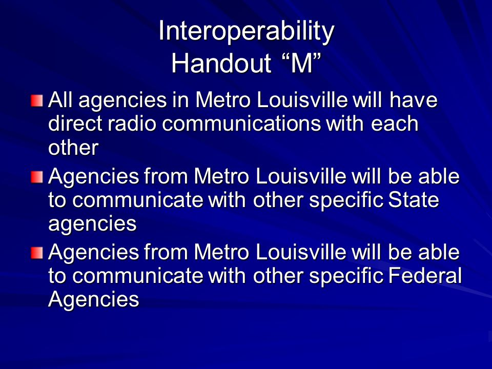 """Interoperability Handout """"M"""" All agencies in Metro Louisville will have direct radio communications with each other Agencies from Metro Louisville wil"""
