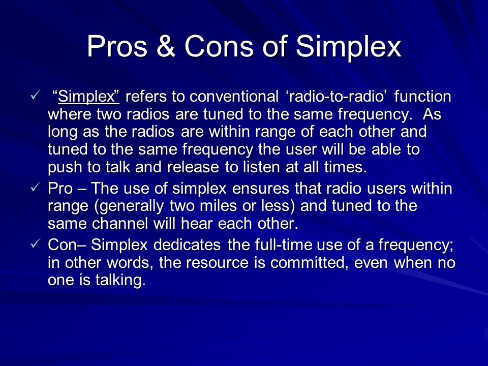 """Pros & Cons of Simplex """"Simplex"""" refers to conventional 'radio-to-radio' function where two radios are tuned to the same frequency. As long as the rad"""