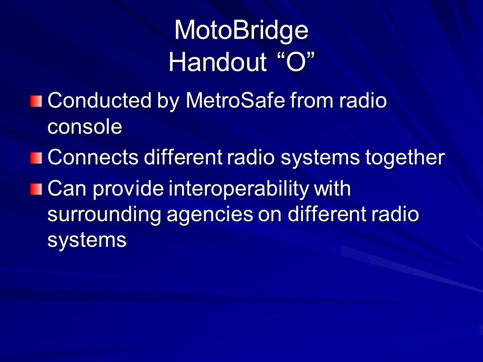 """MotoBridge Handout """"O"""" Conducted by MetroSafe from radio console Connects different radio systems together Can provide interoperability with surroundi"""