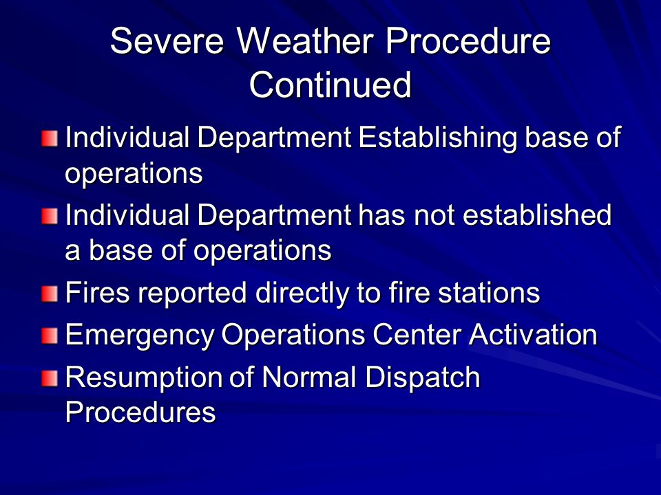 Severe Weather Procedure Continued Individual Department Establishing base of operations Individual Department has not established a base of operation