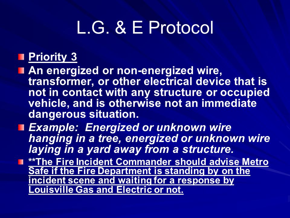 L.G. & E Protocol Priority 3 An energized or non-energized wire, transformer, or other electrical device that is not in contact with any structure or