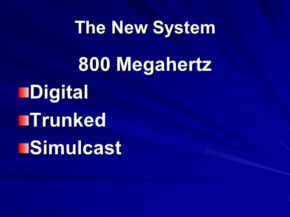 The New System 800 Megahertz DigitalTrunkedSimulcast