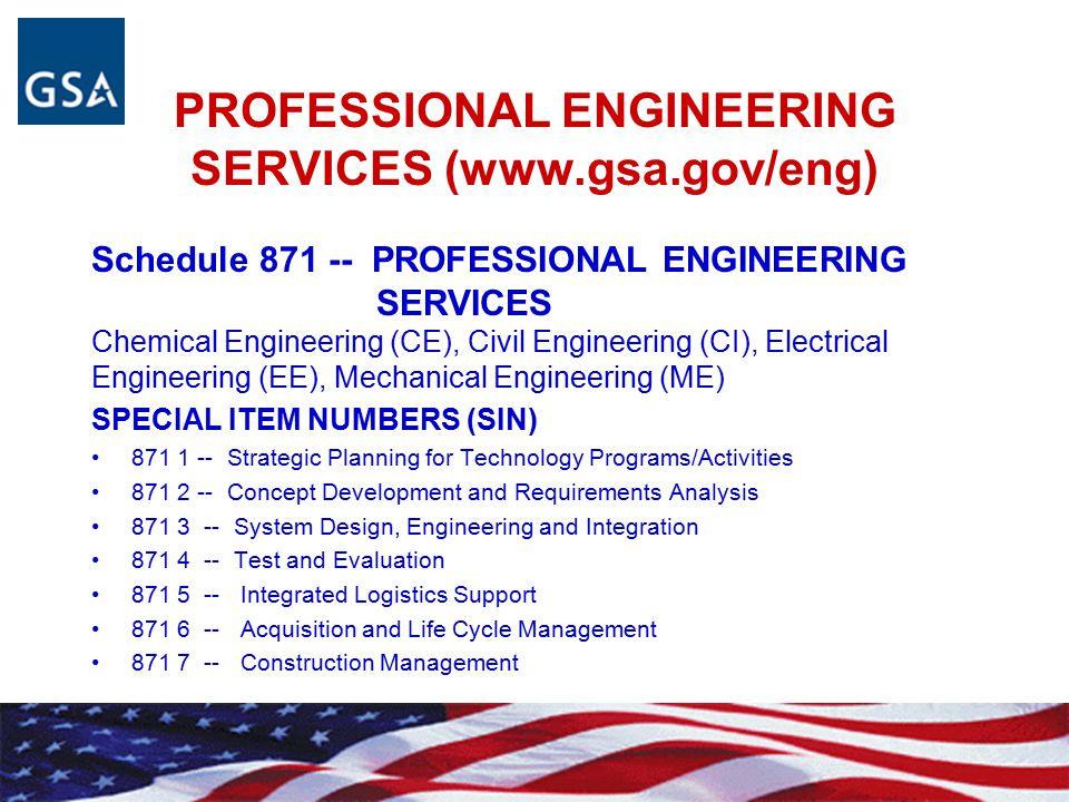 PROFESSIONAL ENGINEERING SERVICES (www.gsa.gov/eng) Schedule 871 -- PROFESSIONAL ENGINEERING SERVICES Chemical Engineering (CE), Civil Engineering (CI