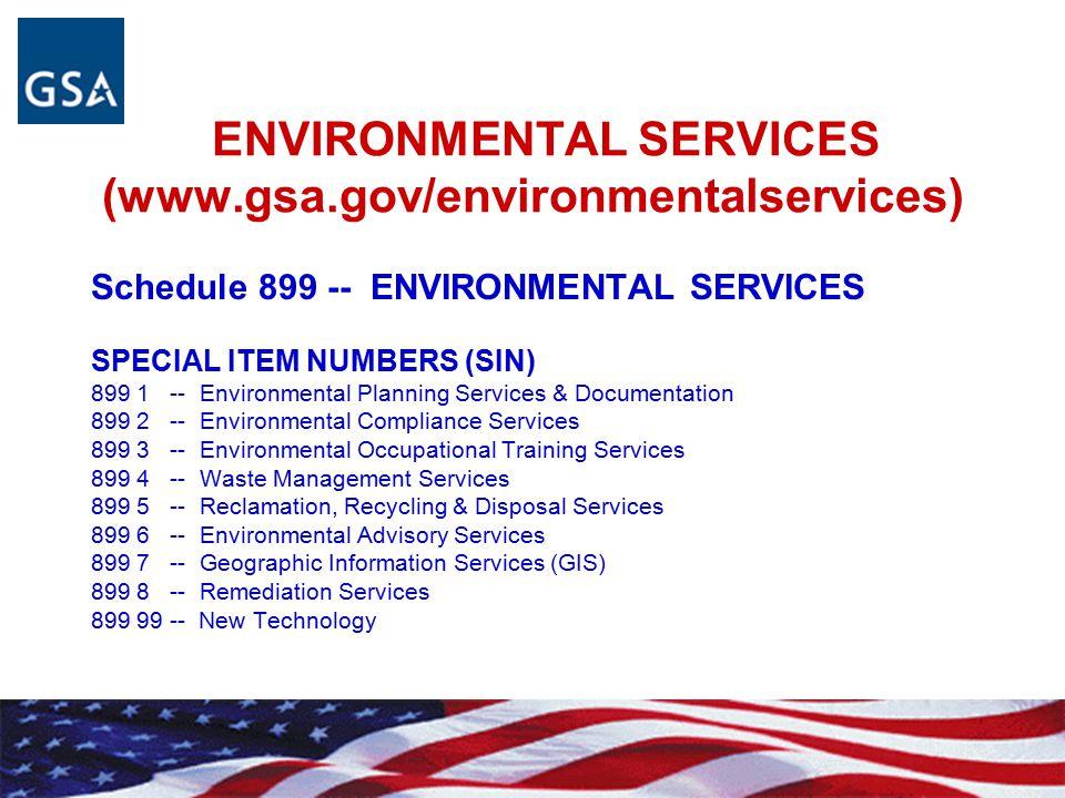 ENVIRONMENTAL SERVICES (www.gsa.gov/environmentalservices) Schedule 899 -- ENVIRONMENTAL SERVICES SPECIAL ITEM NUMBERS (SIN) 899 1 -- Environmental Pl