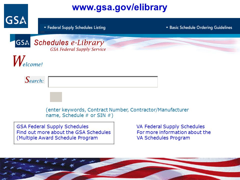 (enter keywords, Contract Number, Contractor/Manufacturer name, Schedule # or SIN #) GSA Federal Supply Schedules VA Federal Supply Schedules Find out