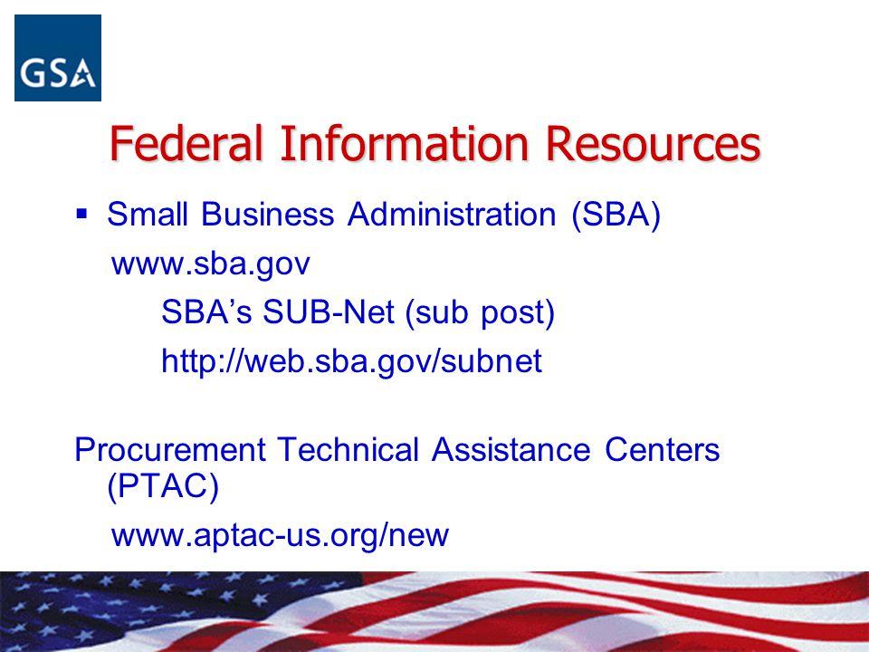 Federal Information Resources  Small Business Administration (SBA) www.sba.gov SBA's SUB-Net (sub post) http://web.sba.gov/subnet Procurement Technic