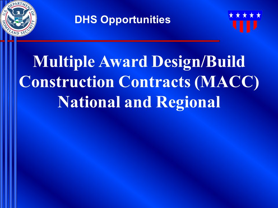 DHS Opportunities Multiple Award Design/Build Construction Contracts (MACC) National and Regional