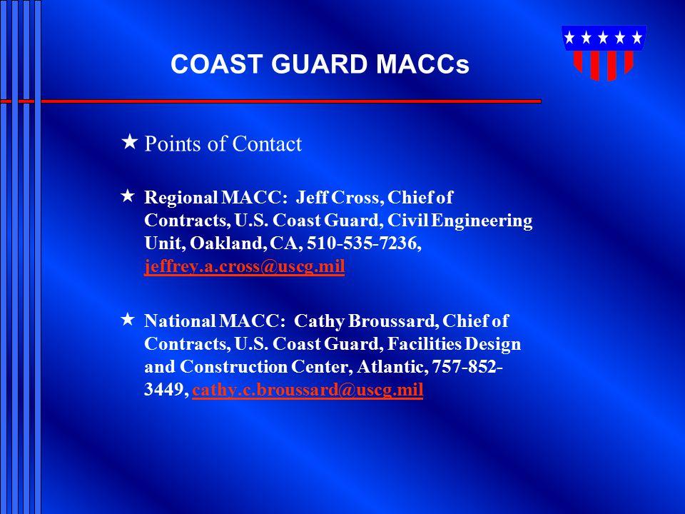 COAST GUARD MACCs  Points of Contact  Regional MACC: Jeff Cross, Chief of Contracts, U.S. Coast Guard, Civil Engineering Unit, Oakland, CA, 510-535-
