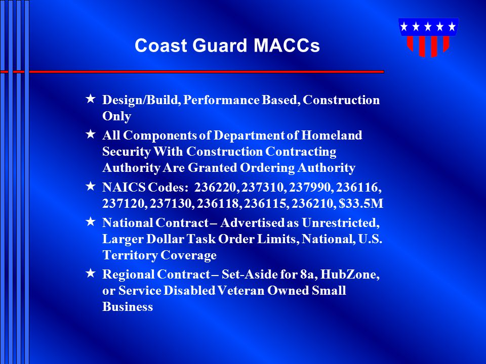 Coast Guard MACCs  Design/Build, Performance Based, Construction Only  All Components of Department of Homeland Security With Construction Contracti
