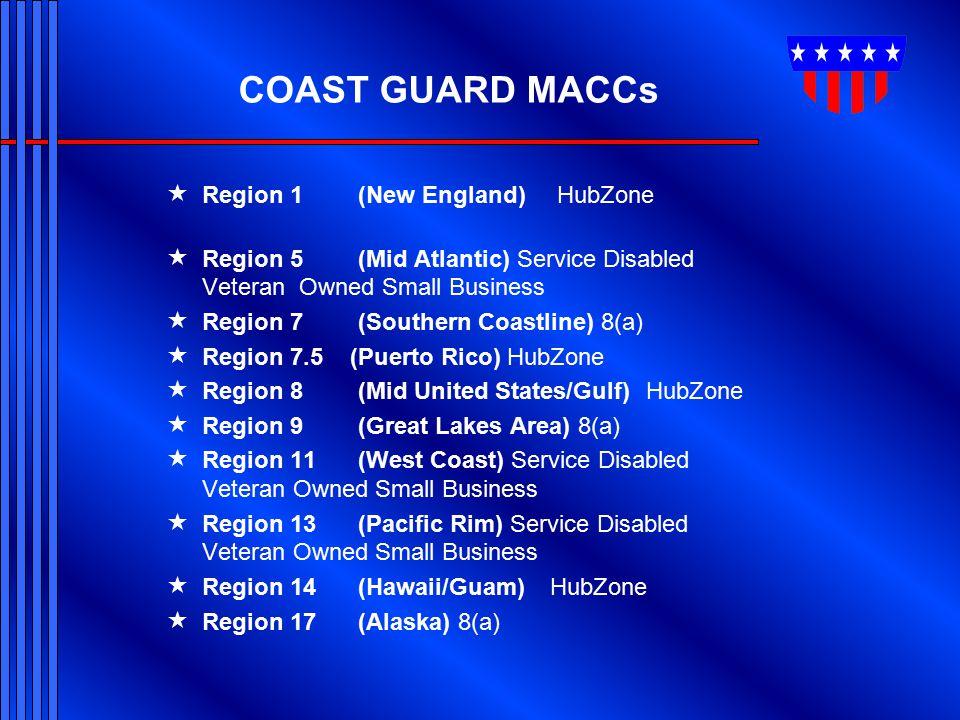 COAST GUARD MACCs  Region 1(New England) HubZone  Region 5(Mid Atlantic) Service Disabled Veteran Owned Small Business  Region 7(Southern Coastline