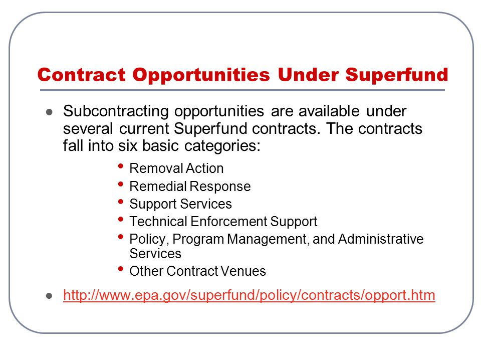 Contract Opportunities Under Superfund Subcontracting opportunities are available under several current Superfund contracts. The contracts fall into s