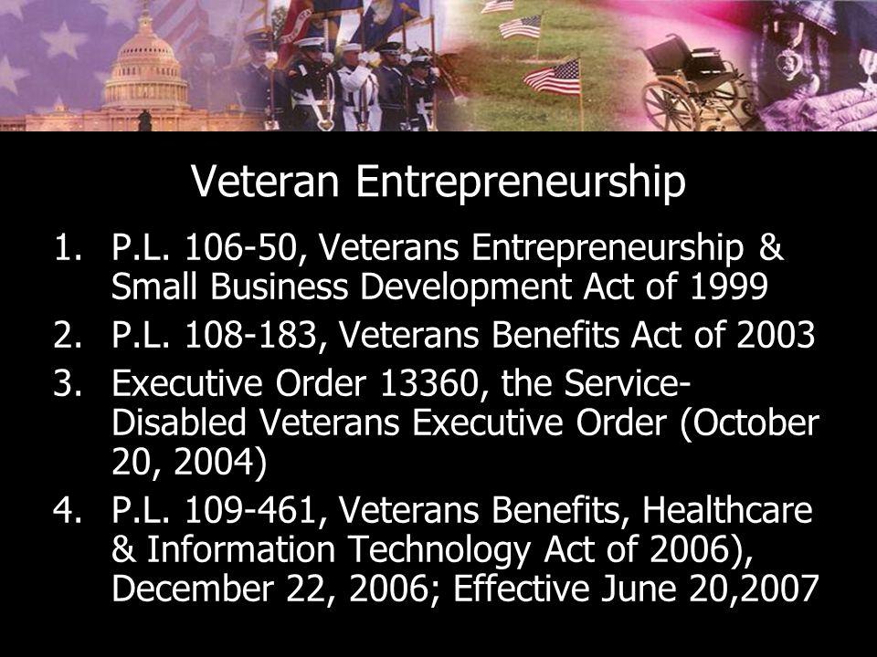 Veteran Entrepreneurship 1.P.L. 106-50, Veterans Entrepreneurship & Small Business Development Act of 1999 2.P.L. 108-183, Veterans Benefits Act of 20