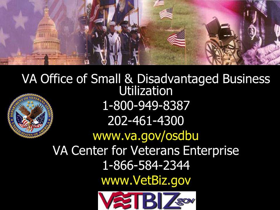 VA Office of Small & Disadvantaged Business Utilization 1-800-949-8387 202-461-4300 www.va.gov/osdbu VA Center for Veterans Enterprise 1-866-584-2344