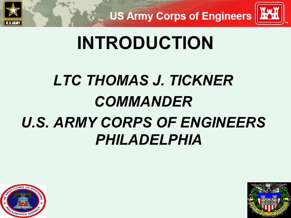 INTRODUCTION LTC THOMAS J. TICKNER COMMANDER U.S. ARMY CORPS OF ENGINEERS PHILADELPHIA