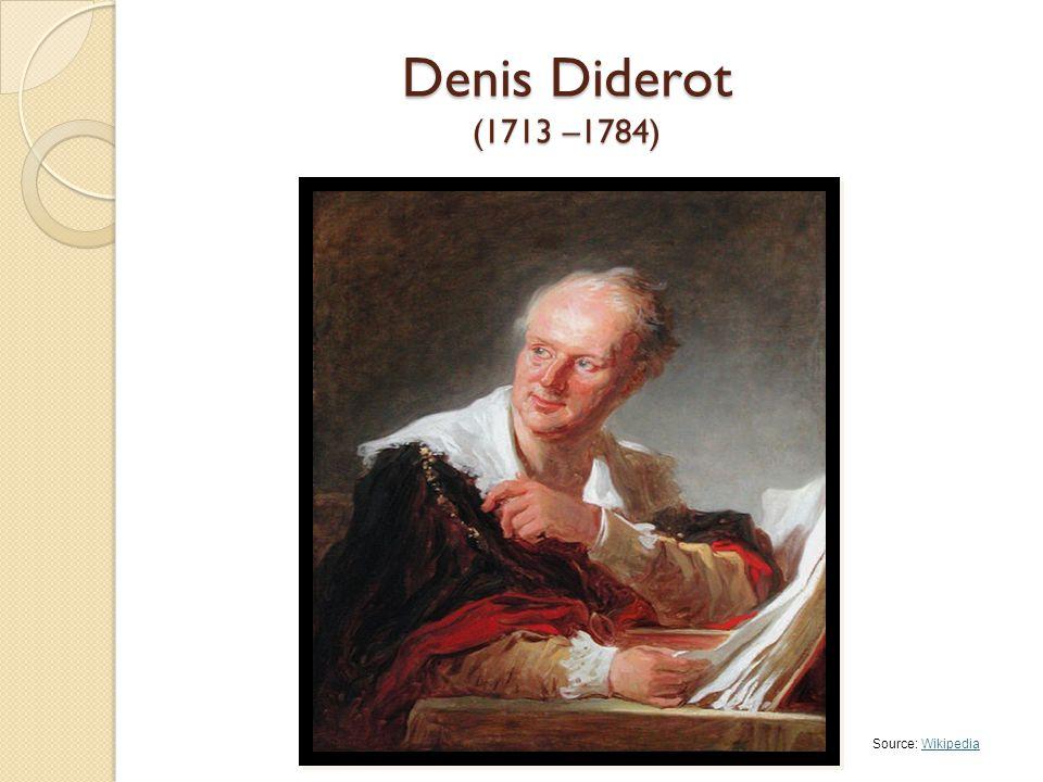 Denis Diderot (1713 –1784) Source: WikipediaWikipedia