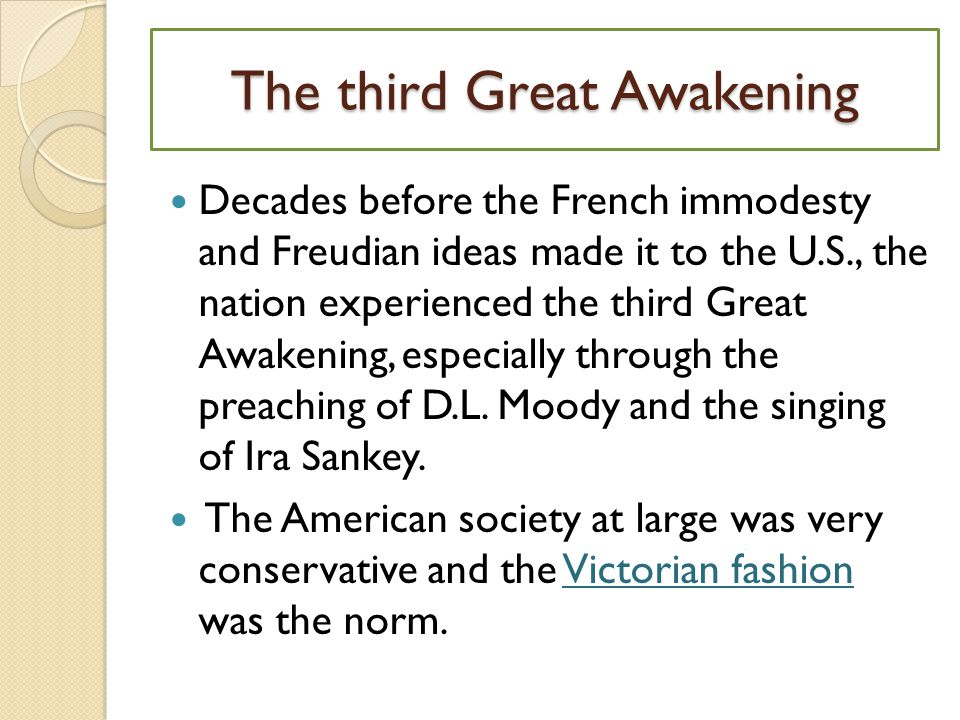 The third Great Awakening Decades before the French immodesty and Freudian ideas made it to the U.S., the nation experienced the third Great Awakening, especially through the preaching of D.L.