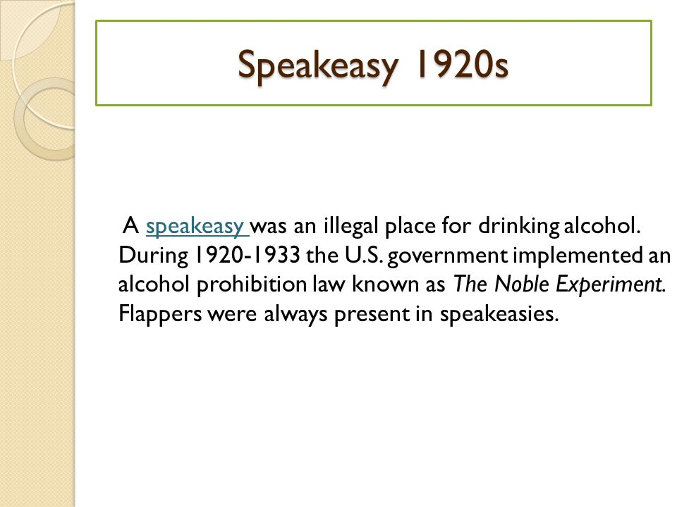 Speakeasy 1920s A speakeasy was an illegal place for drinking alcohol.