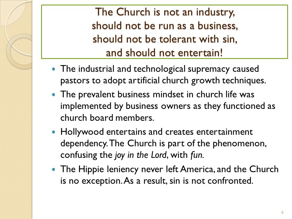 The Church is not an industry, should not be run as a business, should not be tolerant with sin, and should not entertain.