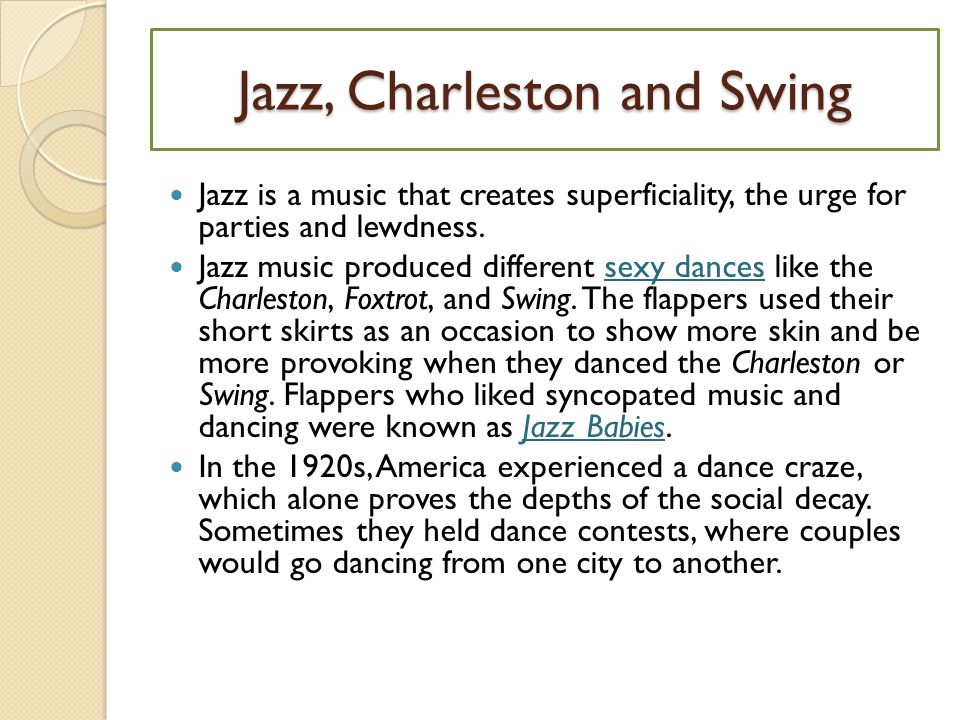 Jazz, Charleston and Swing Jazz is a music that creates superficiality, the urge for parties and lewdness.