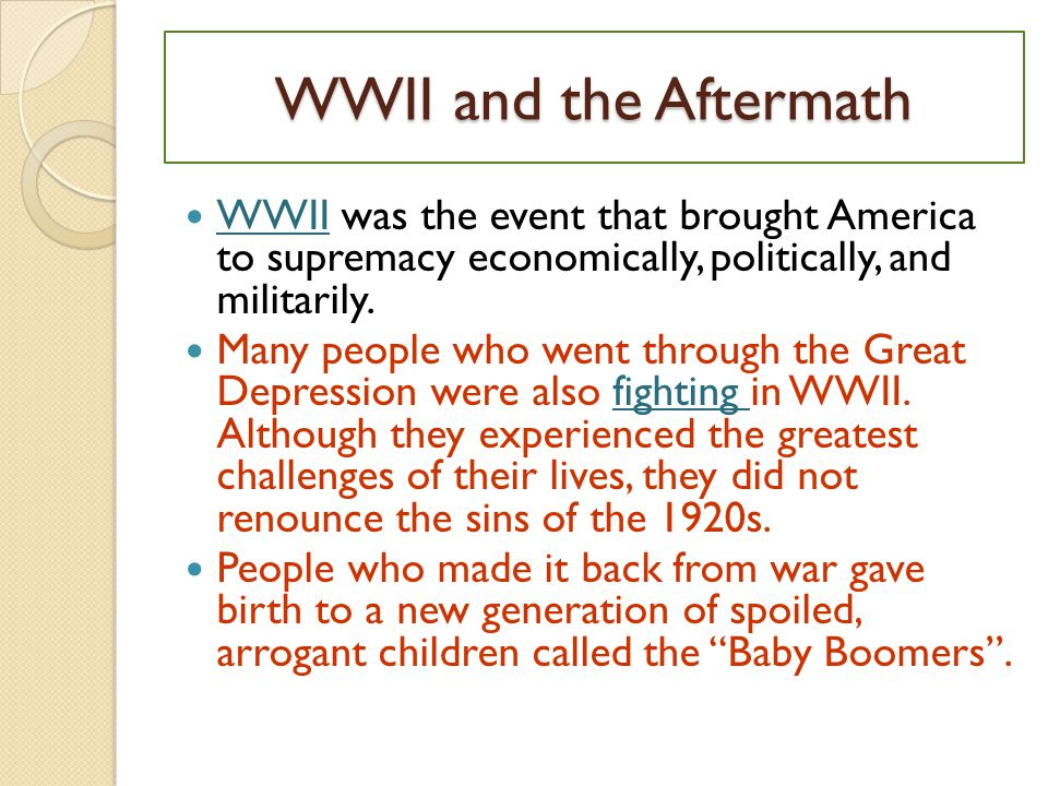 WWII and the Aftermath WWII was the event that brought America to supremacy economically, politically, and militarily.