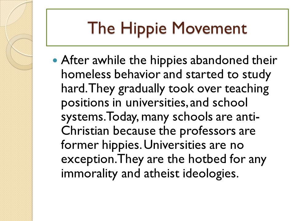 The Hippie Movement After awhile the hippies abandoned their homeless behavior and started to study hard.