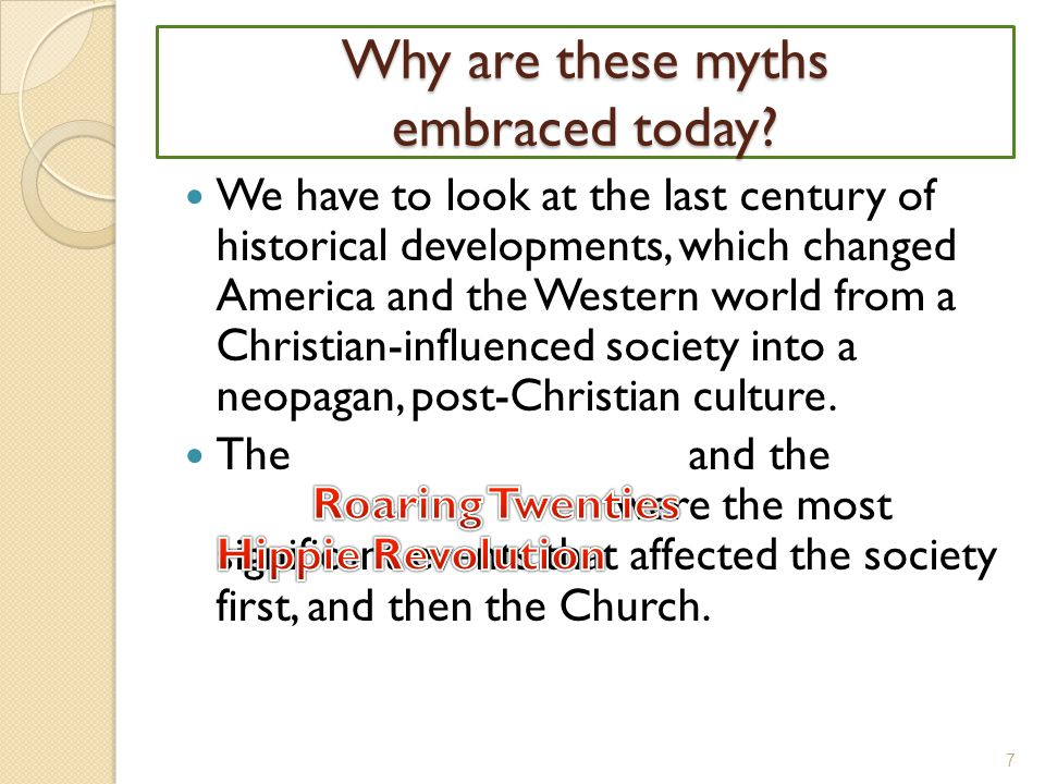 Why are these myths embraced today.