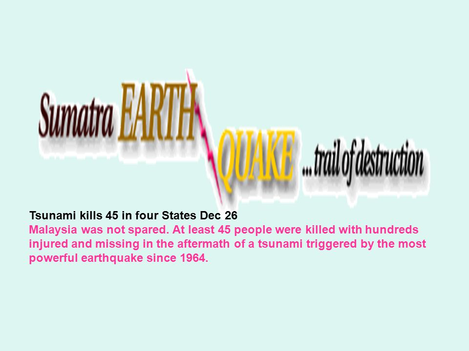 Tsunami kills 45 in four States Dec 26 Malaysia was not spared.
