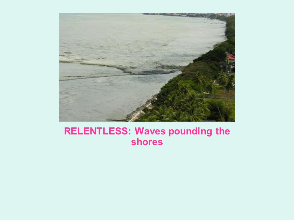 RELENTLESS: Waves pounding the shores