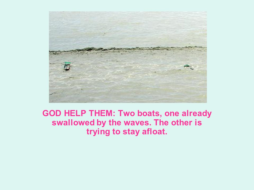GOD HELP THEM: Two boats, one already swallowed by the waves. The other is trying to stay afloat.