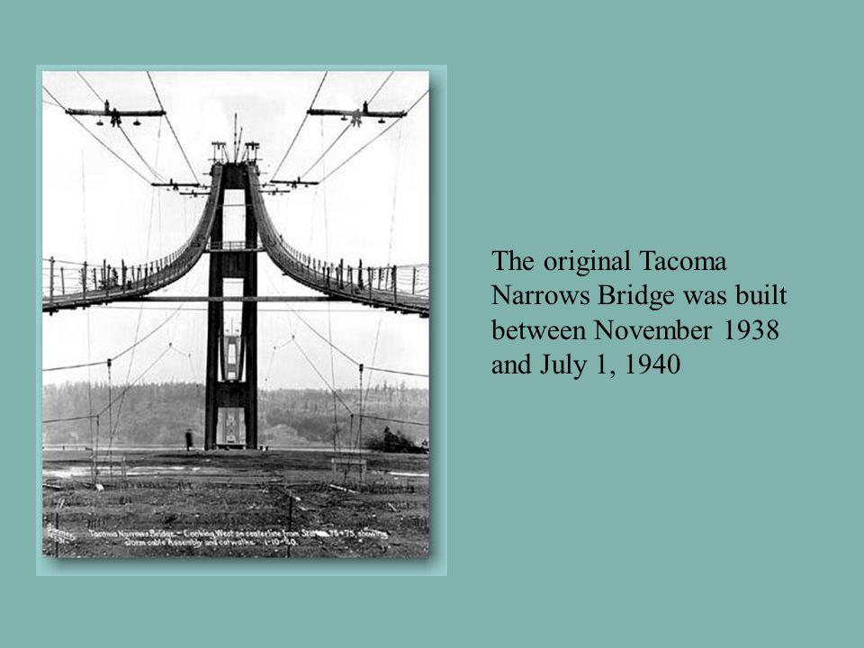 The original Tacoma Narrows Bridge was built between November 1938 and July 1, 1940