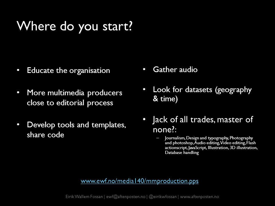 Where do you start? Educate the organisation More multimedia producers close to editorial process Develop tools and templates, share code Gather audio