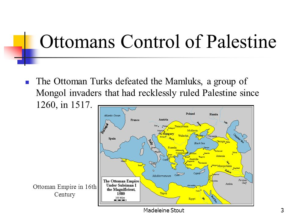 Madeleine Stout3 Ottomans Control of Palestine The Ottoman Turks defeated the Mamluks, a group of Mongol invaders that had recklessly ruled Palestine since 1260, in 1517.