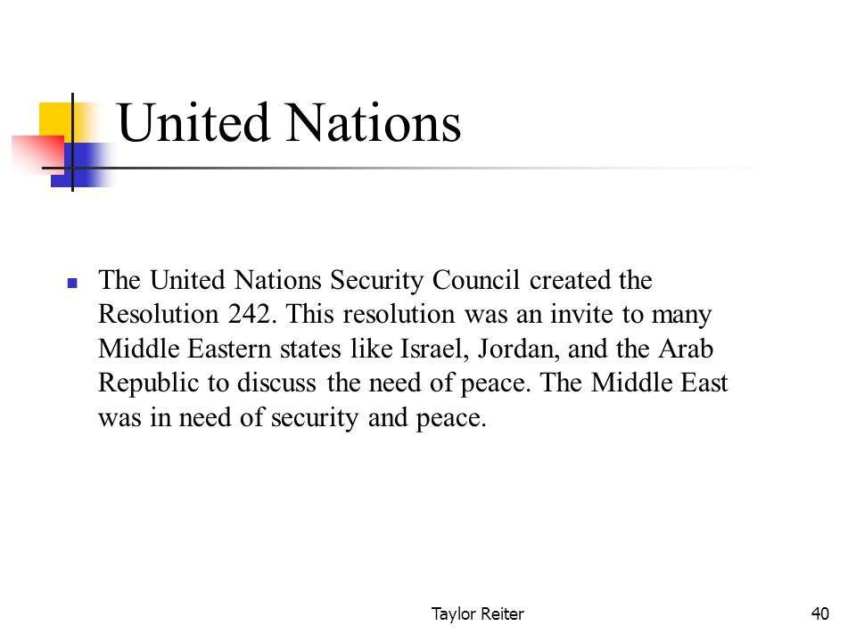 Taylor Reiter40 United Nations The United Nations Security Council created the Resolution 242.