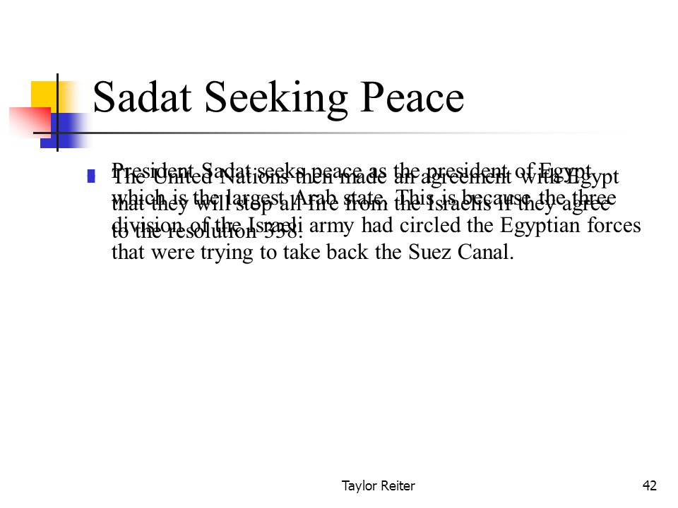 Taylor Reiter42 Sadat Seeking Peace President Sadat seeks peace as the president of Egypt which is the largest Arab state.