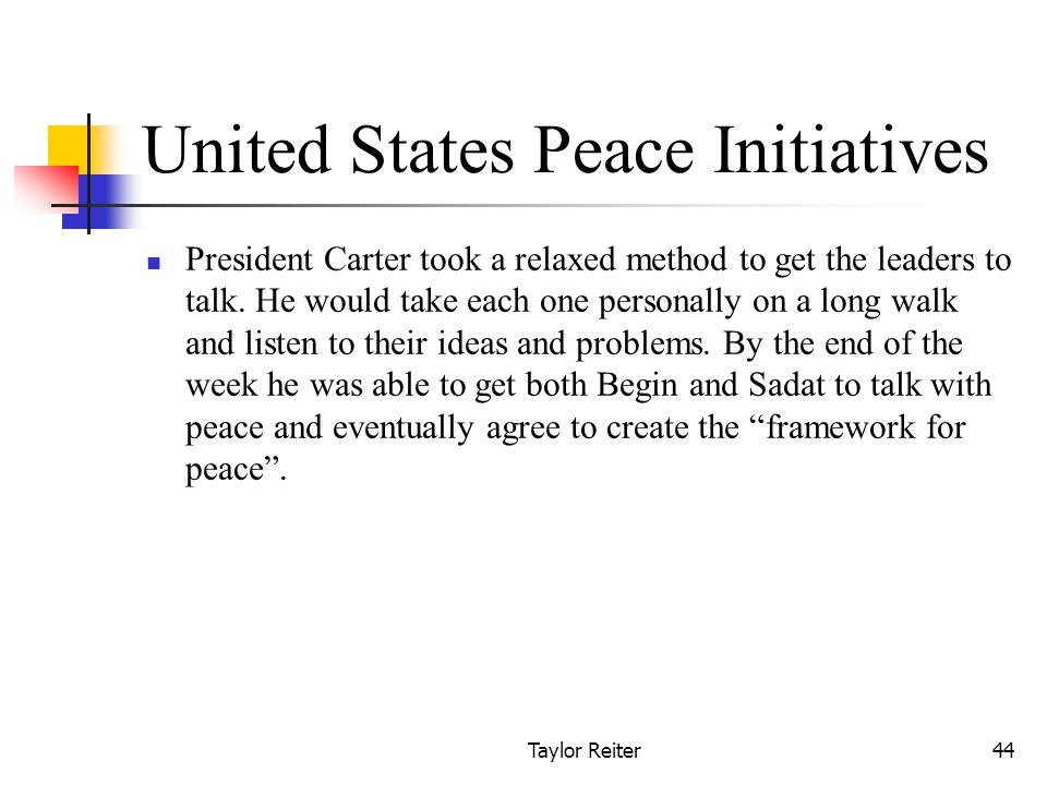 Taylor Reiter44 United States Peace Initiatives President Carter took a relaxed method to get the leaders to talk.