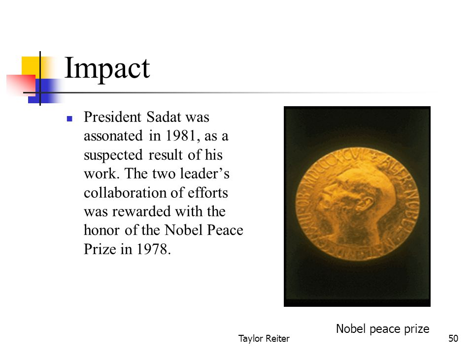 Taylor Reiter50 Impact President Sadat was assonated in 1981, as a suspected result of his work.
