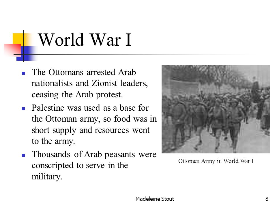 Madeleine Stout8 World War I The Ottomans arrested Arab nationalists and Zionist leaders, ceasing the Arab protest.