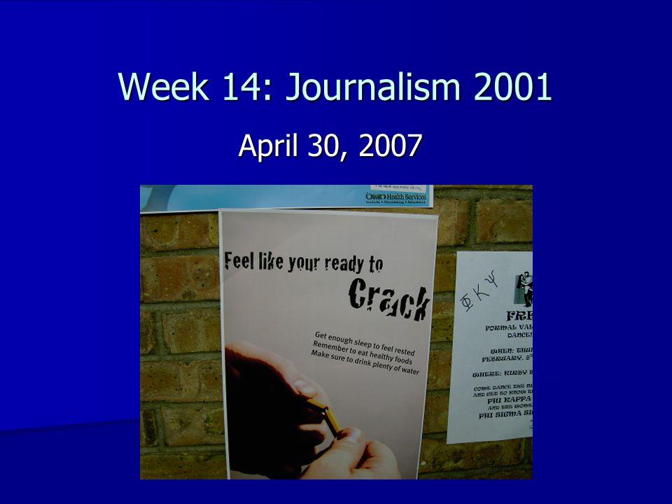 Week 14: Journalism 2001 April 30, 2007