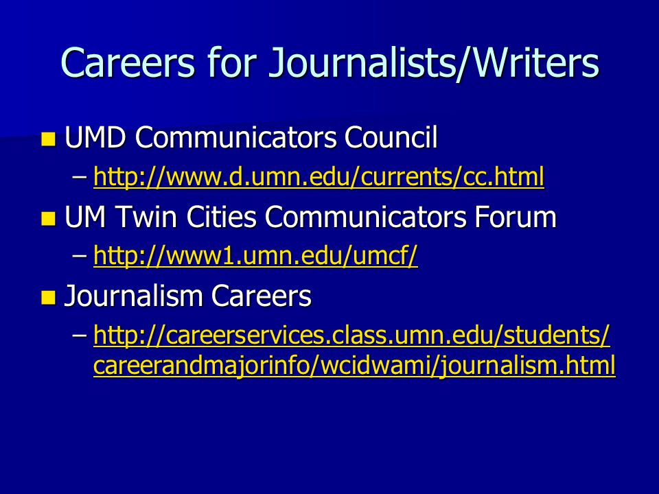 Careers for Journalists/Writers UMD Communicators Council UMD Communicators Council –http://www.d.umn.edu/currents/cc.html http://www.d.umn.edu/curren