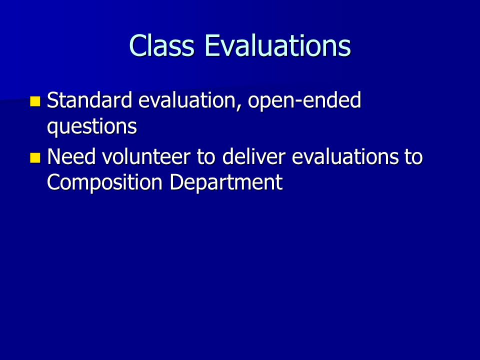 Class Evaluations Standard evaluation, open-ended questions Standard evaluation, open-ended questions Need volunteer to deliver evaluations to Composi