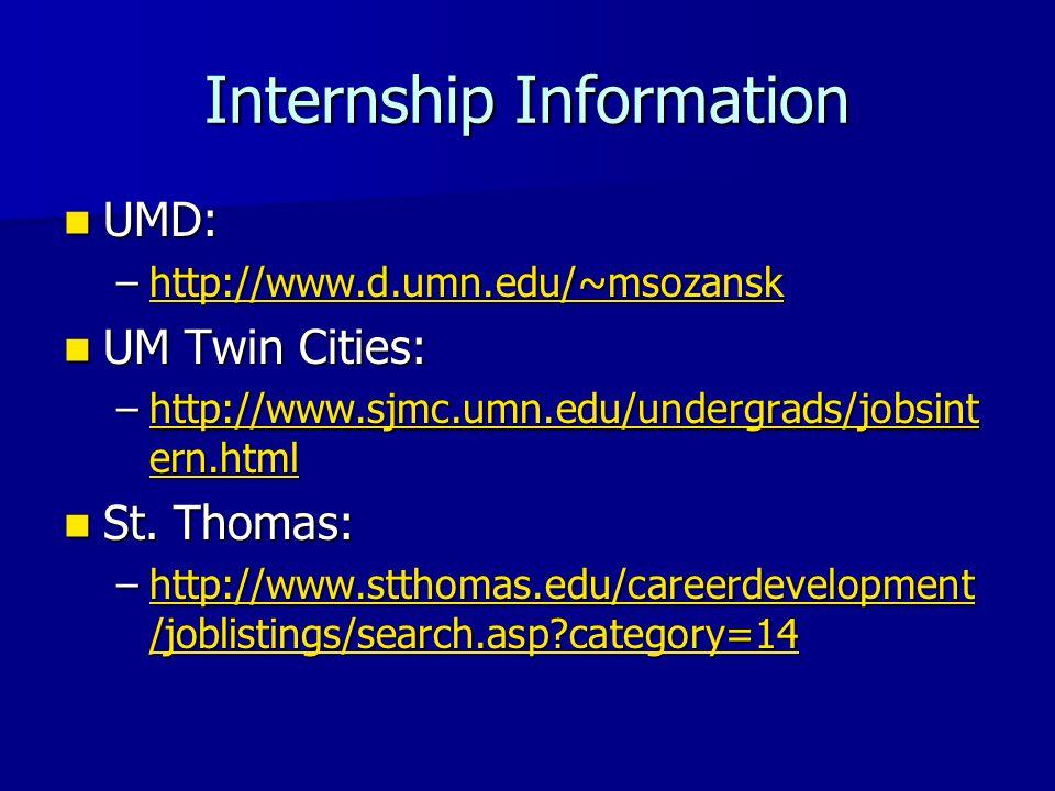 Internship Information UMD: UMD: –http://www.d.umn.edu/~msozansk http://www.d.umn.edu/~msozansk UM Twin Cities: UM Twin Cities: –http://www.sjmc.umn.edu/undergrads/jobsint ern.html http://www.sjmc.umn.edu/undergrads/jobsint ern.htmlhttp://www.sjmc.umn.edu/undergrads/jobsint ern.html St.