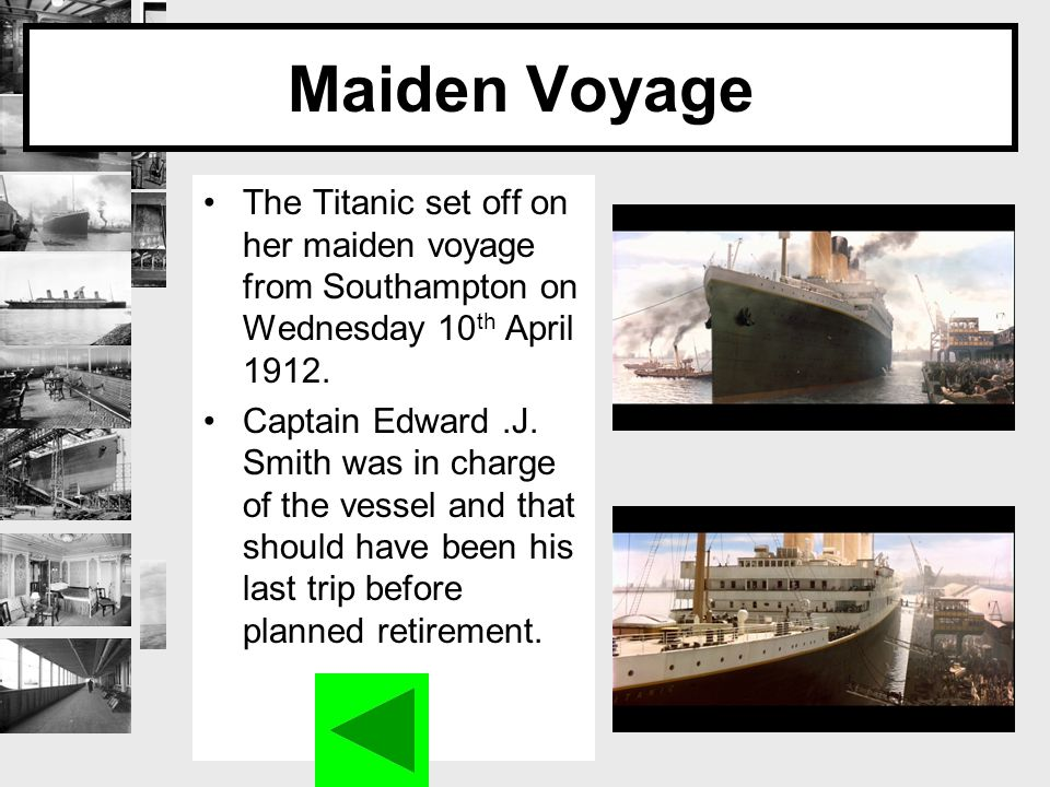 Maiden Voyage The Titanic set off on her maiden voyage from Southampton on Wednesday 10 th April 1912.