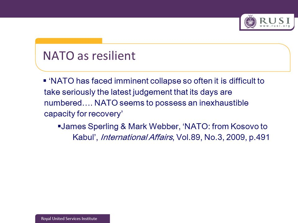 NATO as resilient  'NATO has faced imminent collapse so often it is difficult to take seriously the latest judgement that its days are numbered….