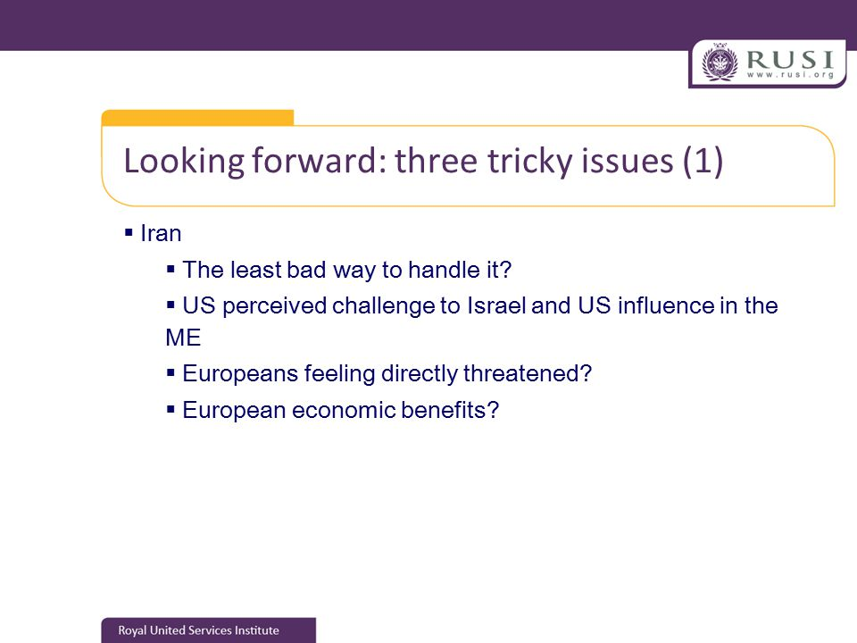 Looking forward: three tricky issues (1)  Iran  The least bad way to handle it.