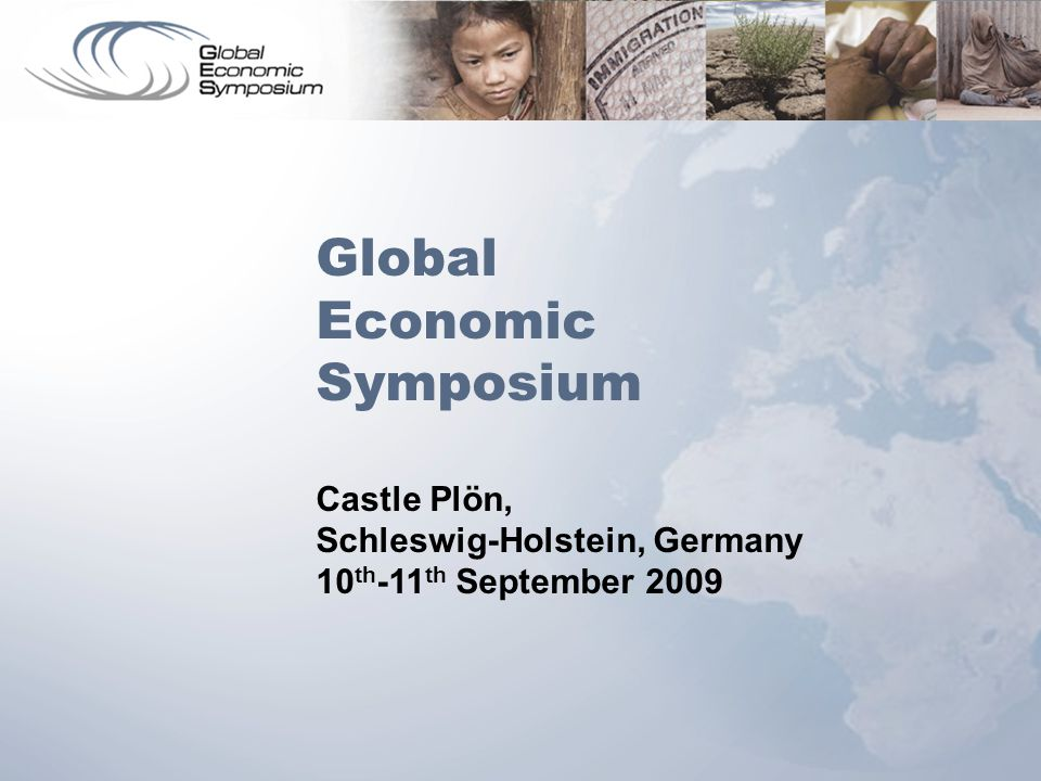 Global Economic Symposium Castle Plön, Schleswig-Holstein, Germany 10 th -11 th September 2009