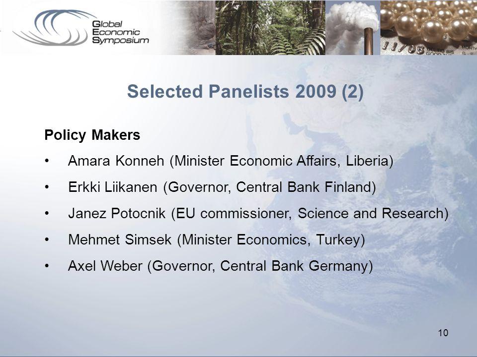 10 Selected Panelists 2009 (2) Policy Makers Amara Konneh (Minister Economic Affairs, Liberia) Erkki Liikanen (Governor, Central Bank Finland) Janez P