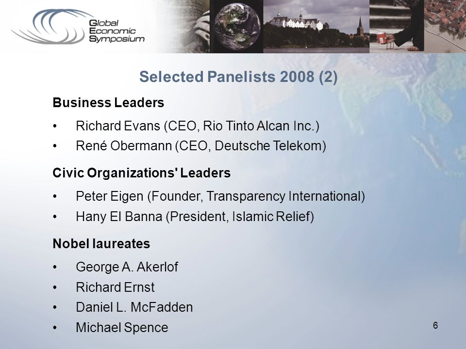 6 Business Leaders Richard Evans (CEO, Rio Tinto Alcan Inc.) René Obermann (CEO, Deutsche Telekom) Civic Organizations' Leaders Peter Eigen (Founder,