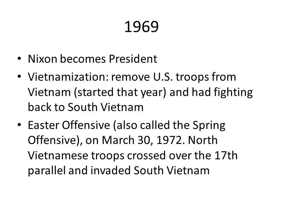 1969 Nixon becomes President Vietnamization: remove U.S.