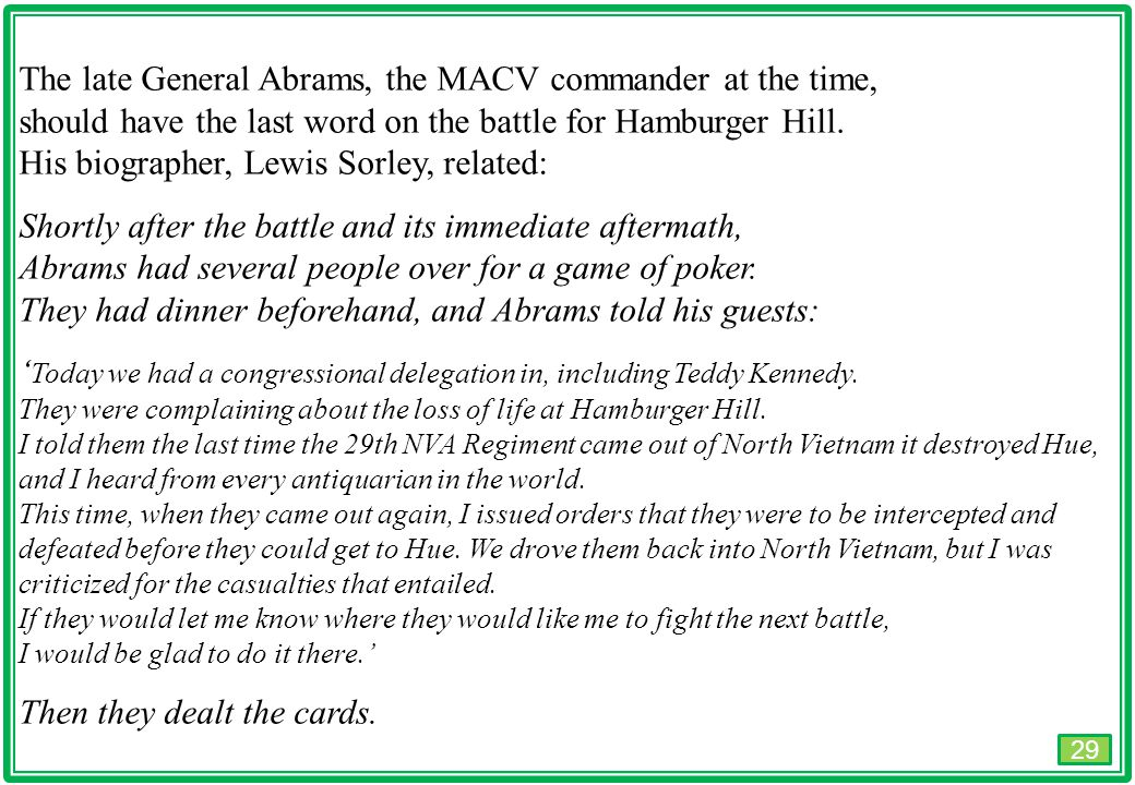 THIS SLIDE AND PRESENTATION WAS PREPARED BY DAVE SABBEN WHO RETAINS COPYRIGHT © ON CREATIVE CONTENT The late General Abrams, the MACV commander at the time, should have the last word on the battle for Hamburger Hill.
