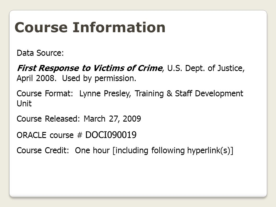 Course Information Data Source: First Response to Victims of Crime, U.S. Dept. of Justice, April 2008. Used by permission. Course Format: Lynne Presle